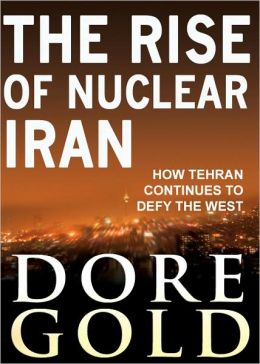 Rise of Nuclear Iran: How Tehran Defies the West