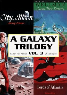 A Galaxy Trilogy, Vol. 3: Giants from Eternity, Lords of Atlantis, and City on the Moon