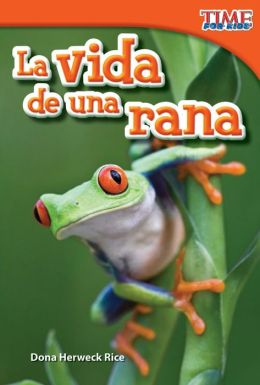 La vida de una rana (A Frog's Life) (TIME FOR KIDS Nonfiction Readers)