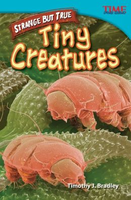 Strange but True: Tiny Creatures (TIME FOR KIDS Nonfiction Readers)