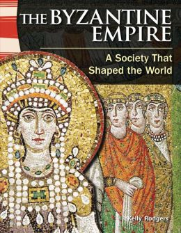 The Byzantine Empire: a Society That Shaped the World: World History