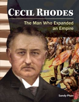 Cecil Rhodes: The Man Who Expanded an Empire