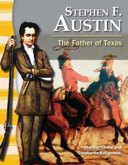 Stephen F. Austin: The Father of Texas