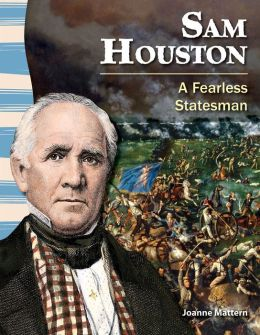 Sam Houston: A Fearless Statesman