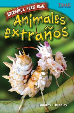 Increíble pero real: Animales extraños (Strange but True: Bizarre Animals) (TIME FOR KIDS Nonfiction Readers)