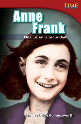 Anne Frank: Una luz en la oscuridad (Anne Frank: A Light in the Dark) (TIME FOR KIDS Nonfiction Readers)
