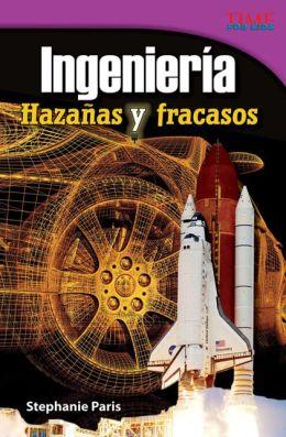 Ingeniería: Hazañas y fracasos (Engineering: Feats and Failures) (TIME FOR KIDS Nonfiction Readers)