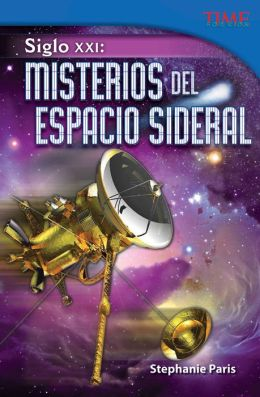 Siglo XXI: Misterios del espacio sideral (21st Century: Mysteries of Deep Space) (TIME FOR KIDS Nonfiction Readers)