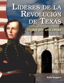 Líderes de la Revolución de Texas: Unidos por una causa (Leaders in the Texas Revolution: United for a Cause)