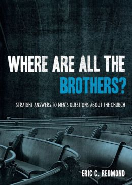 Where Are All the Brothers?: Straight Answers to Men's Questions about the Chuch