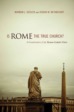 Is Rome the True Church?: A Consideration of the Roman Catholic Claim