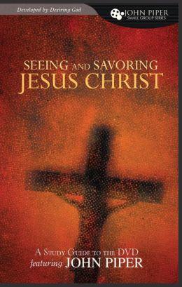 Seeing and Savoring Jesus Christ Study Guide
