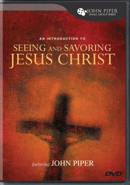 Seeing and Savoring Jesus Christ