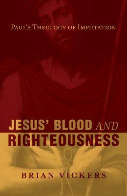 Jesus' Blood andRighteousness: Paul's Theology of Imputation