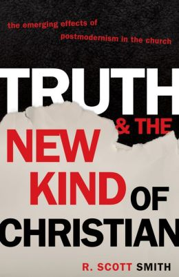 Truth and the New Kind of Christian: The Emerging Effects of Postmodernism in the Church