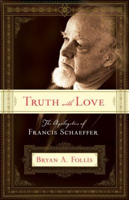 Truth with Love: The Apologetics of Francis Schaeffer