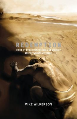 Redemption (Foreword by Mark Driscoll): Freed by Jesus from the Idols We Worship and the Wounds We Carry