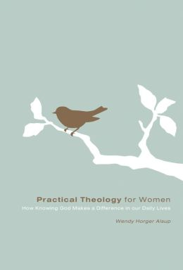 Practical Theology for Women: How Knowing God Makes a Difference in Our Daily Lives