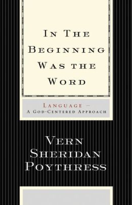 In the Beginning Was the Word: Language: Language--A God-Centered Approach