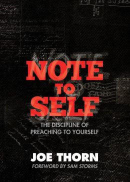 Note to Self (Foreword by Sam Storms): The Discipline of Preaching to Yourself