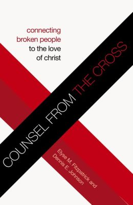 Counsel from the Cross: Connecting Broken People to the Love of Christ