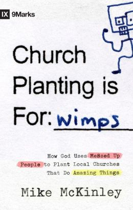 Church Planting Is for Wimps (Foreword by Darrin Patrick): How God Uses Messed-up People to Plant Ordinary Churches That Do Extraordinary Things