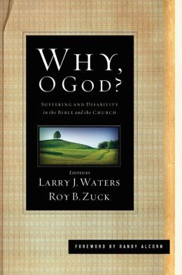 Why, O God? (Foreword by Randy Alcorn): Suffering and Disability in the Bible and the Church