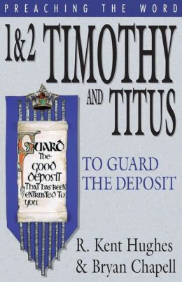 1 and 2 Timothy and Titus: To Guard the Deposit