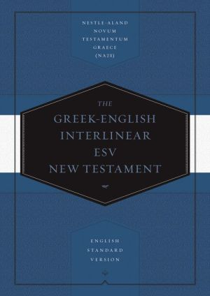 Book Greek-English Interlinear ESV New Testament: Nestle-Aland Novum Testamentum Graece (NA28) and English Standard Version (ESV): Nestle-Aland Novum Testamentum Graece (NA28) and English Standard Version (ESV)
