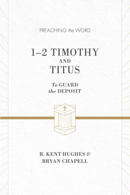 1-2 Timothy and Titus (ESV Edition): To Guard the Deposit