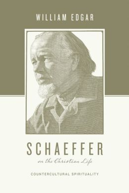 Schaeffer on the Christian Life: Countercultural Spirituality