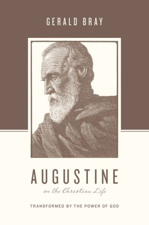 Augustine on the Christian Life: Transformed by the Power of God