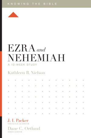 Ezra and Nehemiah: A 12-Week Study