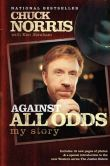 Book Cover Image. Title: Against All Odds:  My Story, Author: Chuck Norris
