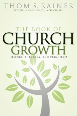 The Book of Church Growth: History, Theology, and Principles