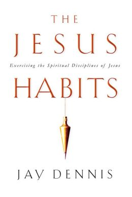 The Jesus Habits: Exercising the Spiritual Disciplines of Jesus
