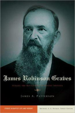 James Robinson Graves: Staking the Boundaries of Baptist Identity