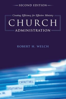 Church Administration: Creating Efficiency for Effective Ministry