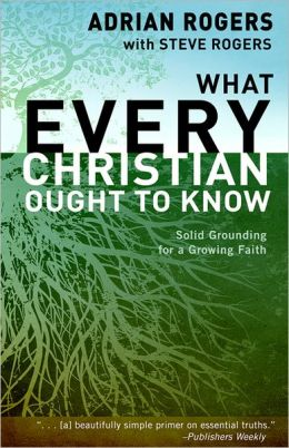 What Every Christian Ought to Know: Solid Grounding for a Growing Faith