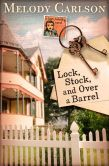 Book Cover Image. Title: Lock, Stock, and Over a Barrel, Author: Melody Carlson