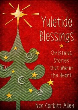 Yuletide Blessings: Christmas Stories that Warm the Heart
