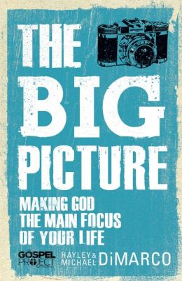 The Big Picture: Making God the Main Focus of Your Life
