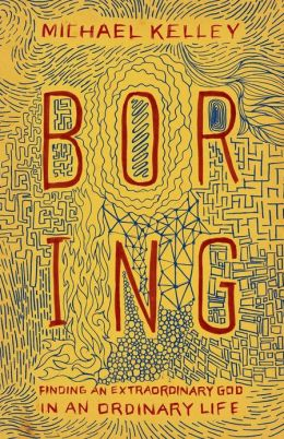 Boring: Finding an Extraordinary God in an Ordinary Life