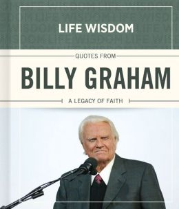 Life Wisdom Quotes from Billy Graham: A Legacy of Faith