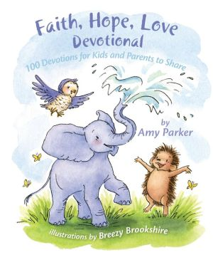 Faith, Hope, Love Devotional (padded): 100 Devotions for Kids and Parents to Share