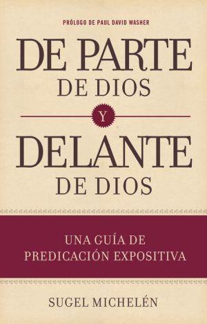 De parte de Dios y delante de Dios: Una guia de predicacion expositiva