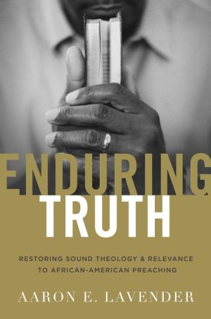 Enduring Truth: Restoring Sound Theology and Relevance to African American Preaching
