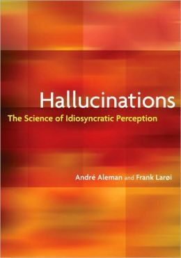 Hallucinations: The Science of Idiosyncratic Perception