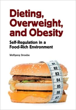 Dieting, Overweight, and Obesity: Self-Regulation in a Food-Rich Environment