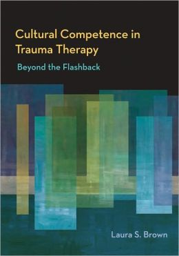 Cultural Competence in Trauma Treatment: Beyond the Flasback